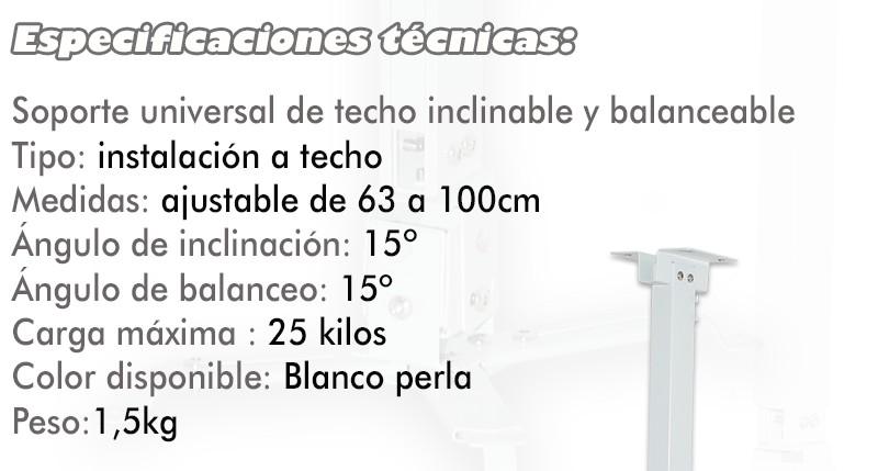 de instalacion a techo, medidas de la barra variable de 63 a 1 metro, angulo de inclinacion 15º, grado de balanceo 15º, carga maxima 12kg, disponible en blanco perla, peso 1,5kg